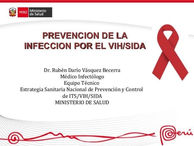 PREVENCION DE LA INFECCION POR EL VIH/SIDA          Dr. Rubén Darío Vásquez Becerra                  Médico Infectólogo   ...