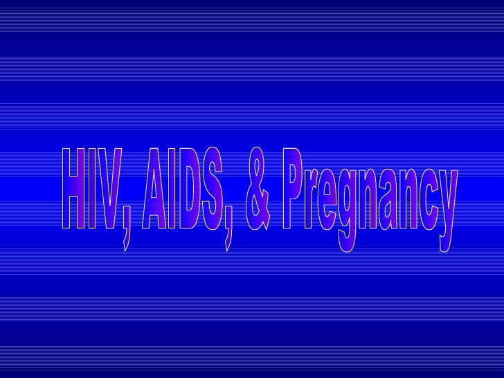 HIV, AIDS, & Pregnancy