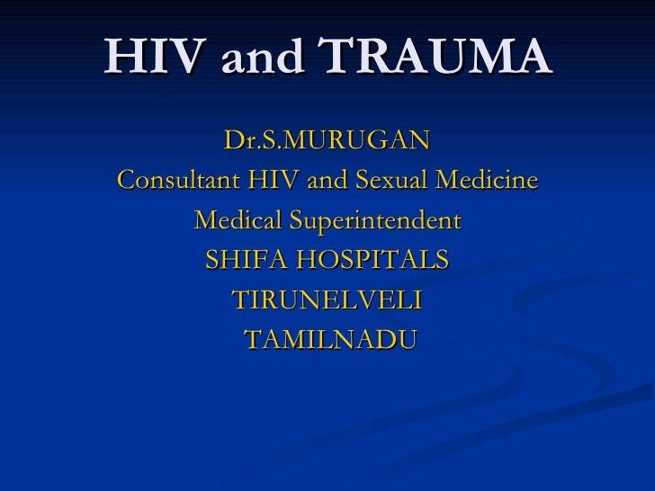 HIV and TRAUMA Dr.S.MURUGAN Consultant HIV and Sexual Medicine Medical Superintendent SHIFA HOSPITALS TIRUNELVELI TAMILNADU