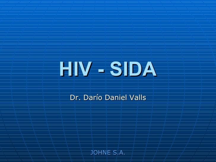 HIV - SIDA Dr. Darío Daniel Valls JOHNE S.A.