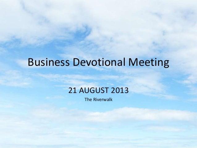 Business Devotional Meeting 21 AUGUST 2013 The Riverwalk