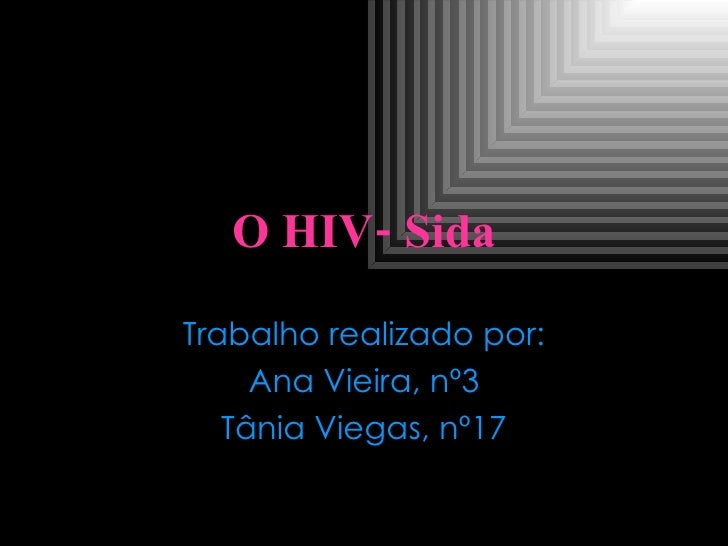 O HIV-   Sida Trabalho realizado por: Ana Vieira, nº3 Tânia Viegas, nº17