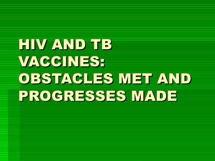 HIV AND TB VACCINES: OBSTACLES MET AND PROGRESSES MADE