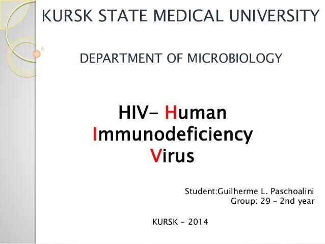 KURSK STATE MEDICAL UNIVERSITY DEPARTMENT OF MICROBIOLOGY HIV- Human Immunodeficiency Virus Student:Guilherme L. Paschoali...