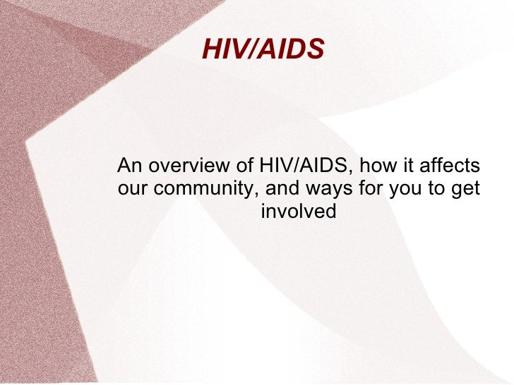 HIV/AIDS  An overview of HIV/AIDS, how it affects our community, and ways for you to get involved