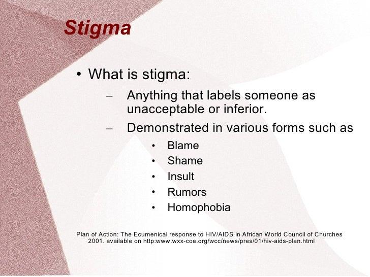 Stigma  <ul><li>What is stigma: </li></ul><ul><ul><li>Anything that labels someone as unacceptable or inferior.  </li></ul...