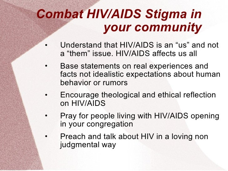 """Combat HIV/AIDS Stigma in your community <ul><li>Understand that HIV/AIDS is an """"us"""" and not a """"them"""" issue. HIV/AIDS affe..."""