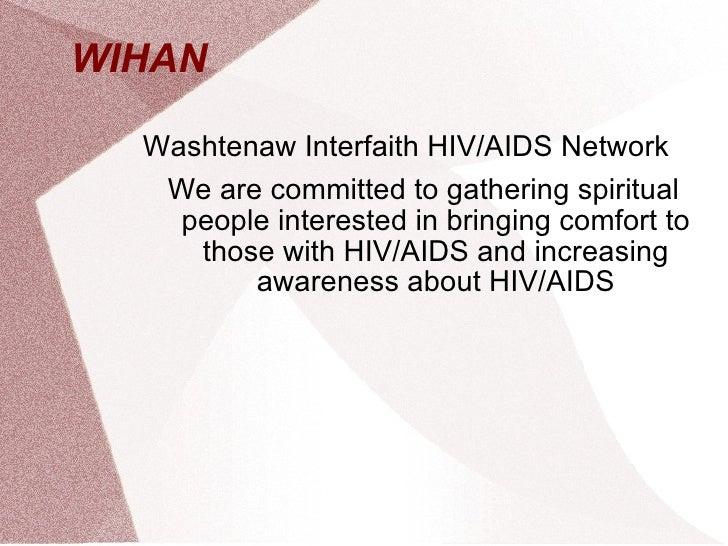 WIHAN  <ul><li>Washtenaw Interfaith HIV/AIDS Network </li></ul><ul><li>We are committed to gathering spiritual people inte...