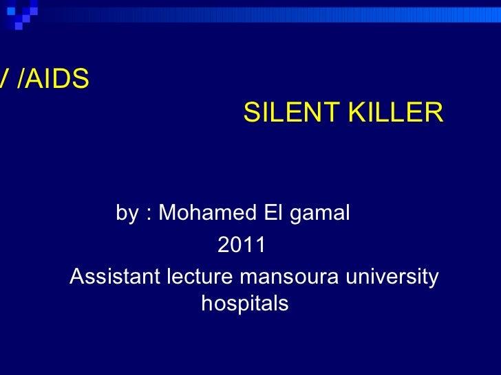 HIV /AIDS   SILENT KILLER  <ul><li>by : Mohamed El gamal  </li></ul><ul><li>2011 </li></ul><ul><li>Assistant lecture manso...