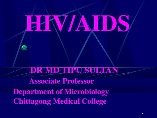 HIV/AIDS DR MD TIPU SULTAN Associate Professor Department of Microbiology Chittagong Medical College 1