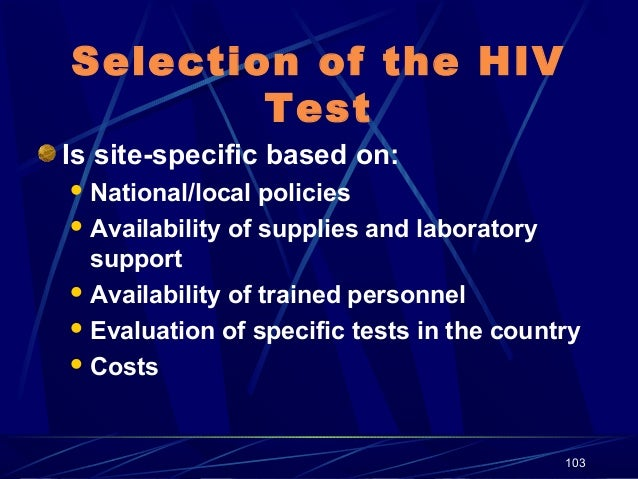 Selection of the HIV Test Is site-specific based on:  National/local  policies  Availability of supplies and laboratory ...