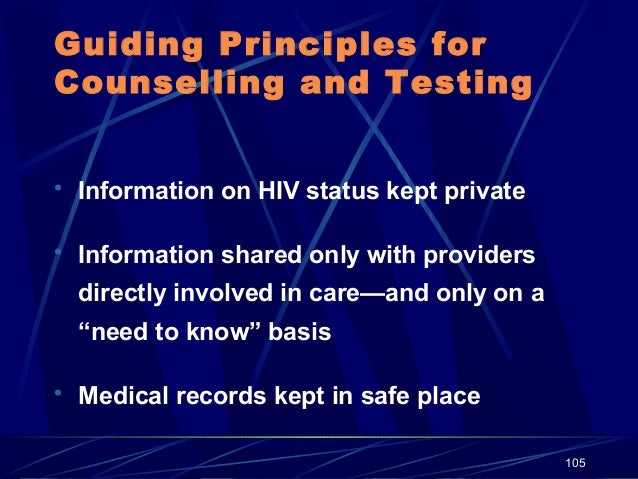 Guiding Principles for Counselling and Testing  Information on HIV status kept private  Information shared only with pro...