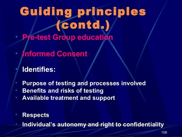 Guiding principles (contd.) • Pre-test Group education • Informed Consent • Identifies: • Purpose of testing and processes...