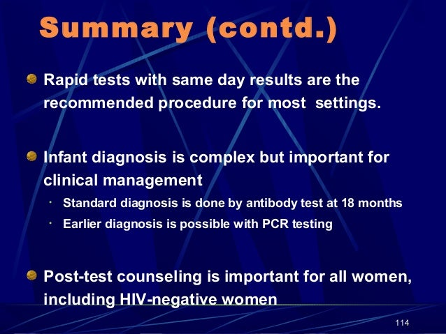 Summary (contd.) Rapid tests with same day results are the recommended procedure for most settings. Infant diagnosis is co...