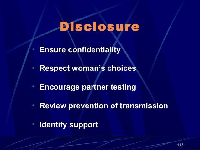 Disclosure • Ensure confidentiality • Respect woman's choices • Encourage partner testing • Review prevention of transmiss...