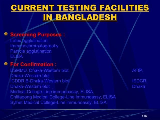 CURRENT TESTING FACILITIES IN BANGLADESH Screening Purposes : Latex agglutination Immunochromatography Particle agglutinat...