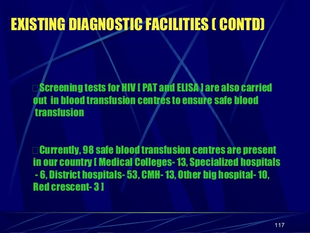 EXISTING DIAGNOSTIC FACILITIES ( CONTD)  Screening tests for HIV [ PAT and ELISA ] are also carried out in blood transfus...