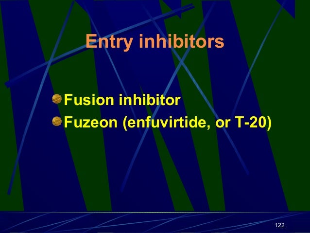Entry inhibitors Fusion inhibitor Fuzeon (enfuvirtide, or T-20)  122