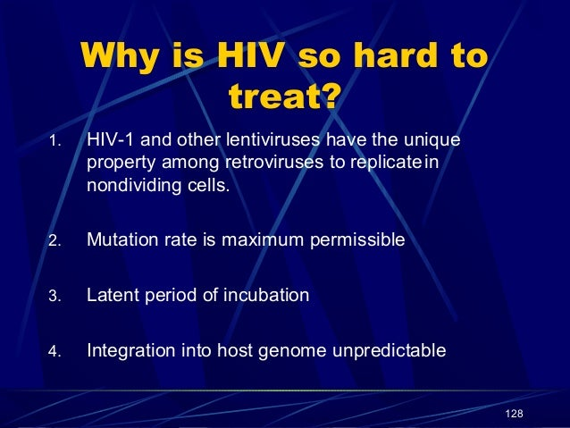 Why is HIV so hard to treat? 1.  HIV-1 and other lentiviruses have the unique property among retroviruses to replicate in ...