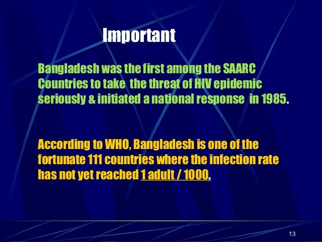 Important Bangladesh was the first among the SAARC Countries to take the threat of HIV epidemic seriously & initiated a na...