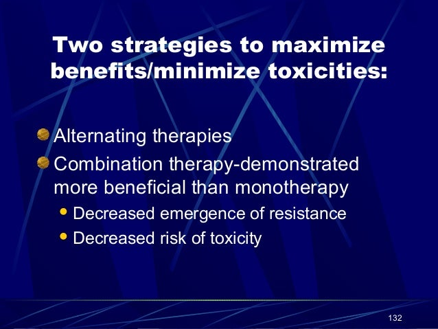 Two strategies to maximize benefits/minimize toxicities: Alternating therapies Combination therapy-demonstrated more benef...