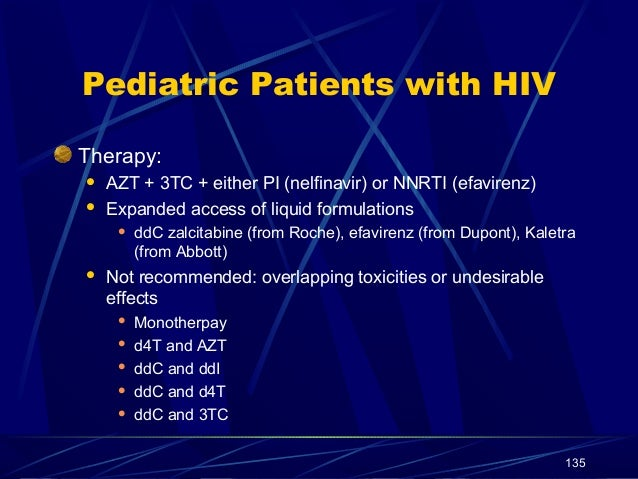 Pediatric Patients with HIV Therapy:    AZT + 3TC + either PI (nelfinavir) or NNRTI (efavirenz) Expanded access of liqui...