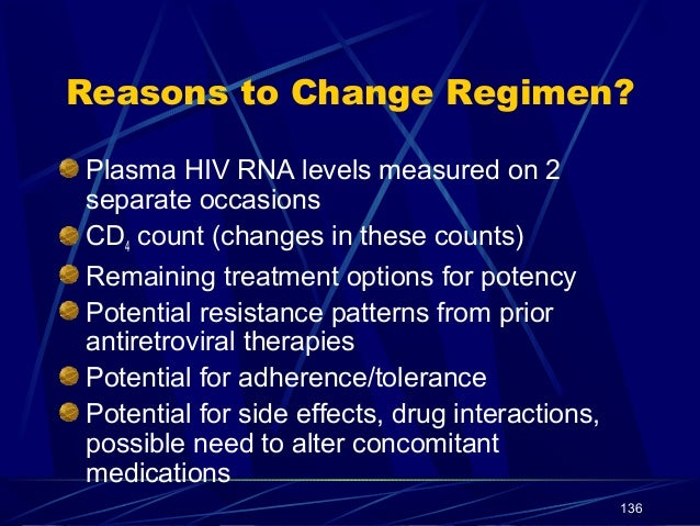 Reasons to Change Regimen? Plasma HIV RNA levels measured on 2 separate occasions CD4 count (changes in these counts) Rema...