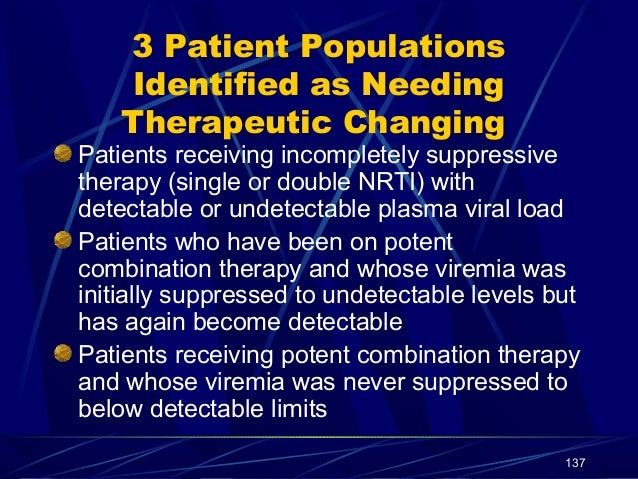 3 Patient Populations Identified as Needing Therapeutic Changing  Patients receiving incompletely suppressive therapy (sin...