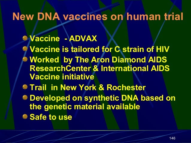 New DNA vaccines on human trial Vaccine - ADVAX Vaccine is tailored for C strain of HIV Worked by The Aron Diamond AIDS Re...