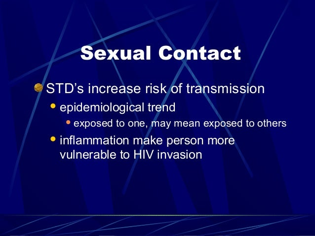Sexual Contact STD's increase risk of transmission  epidemiological  exposed  trend  to one, may mean exposed to others ...
