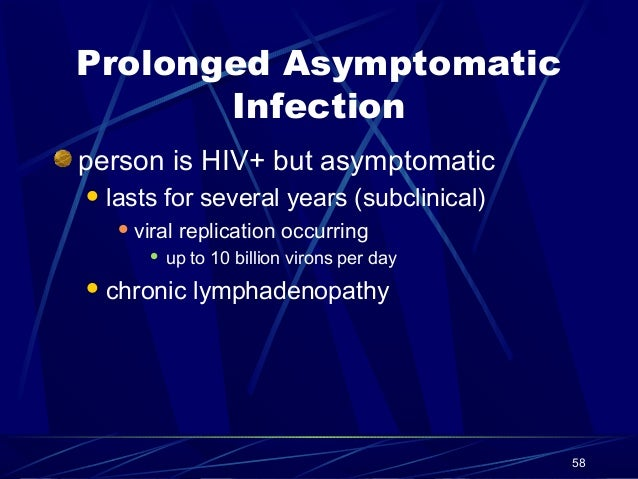 Prolonged Asymptomatic Infection person is HIV+ but asymptomatic  lasts  for several years (subclinical)   viral   repl...