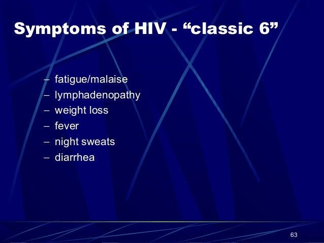 "Symptoms of HIV - ""classic 6"" − − − − − −  fatigue/malaise lymphadenopathy weight loss fever night sweats diarrhea  63"