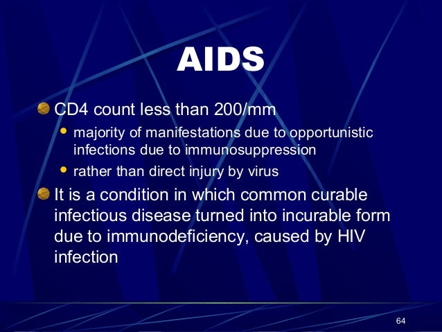AIDS CD4 count less than 200/mm majority of manifestations due to opportunistic infections due to immunosuppression  rath...