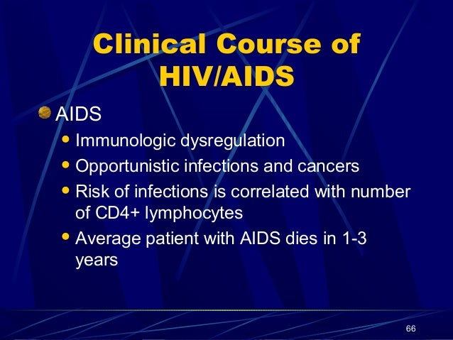 Clinical Course of HIV/AIDS AIDS  Immunologic  dysregulation  Opportunistic infections and cancers  Risk of infections ...