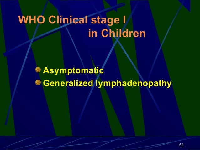 WHO Clinical stage I in Children Asymptomatic Generalized lymphadenopathy  68