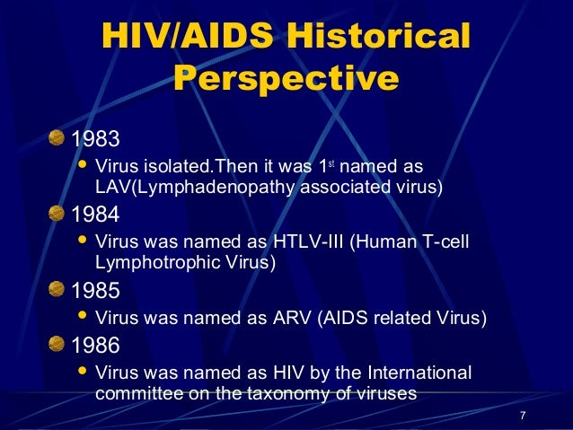HIV/AIDS Historical Perspective 1983   Virus isolated.Then it was 1st named as LAV(Lymphadenopathy associated virus)  198...
