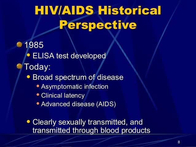 HIV/AIDS Historical Perspective 1985  ELISA  test developed  Today:  Broad  spectrum of disease   Asymptomatic  infecti...