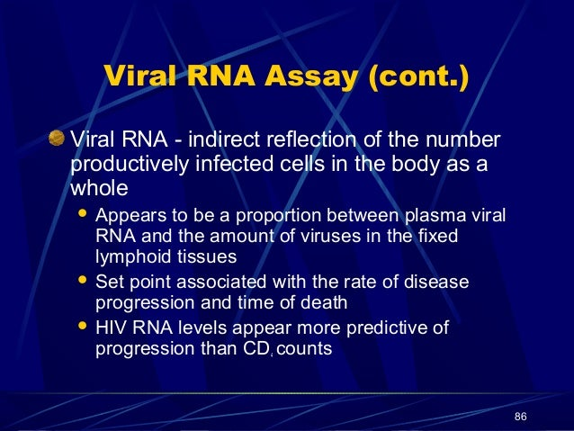 Viral RNA Assay (cont.) Viral RNA - indirect reflection of the number productively infected cells in the body as a whole A...