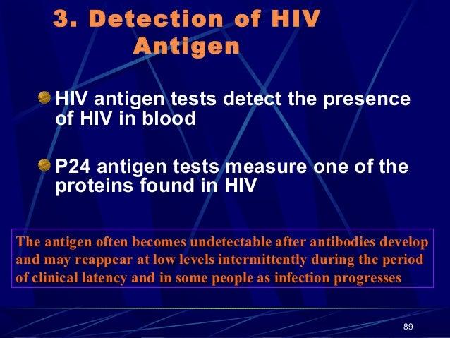 3. Detection of HIV Antigen HIV antigen tests detect the presence of HIV in blood P24 antigen tests measure one of the pro...