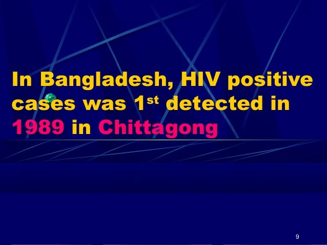 In Bangladesh, HIV positive cases was 1st detected in 1989 in Chittagong  9