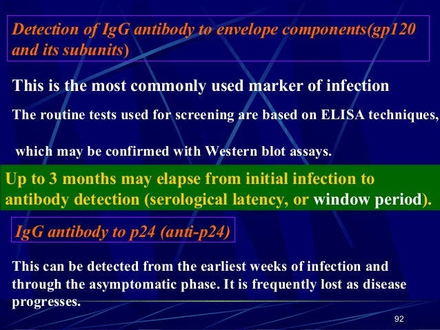Detection of IgG antibody to envelope components(gp120 and its subunits) This is the most commonly used marker of infectio...