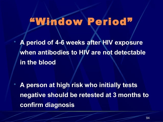 """""""Window Period""""  A period of 4-6 weeks after HIV exposure  when antibodies to HIV are not detectable in the blood  A per..."""