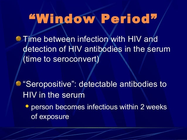 """""""Window Period"""" Time between infection with HIV and detection of HIV antibodies in the serum (time to seroconvert) """"Seropo..."""
