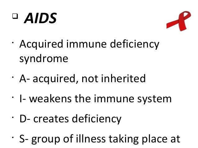 an introduction to aids acquired immune deficiency syndrome Hiv, or the human immunodeficiency virus, is the virus that can lead to aids, or  acquired  aids: acquired immune deficiency syndrome an advanced stage of  hiv infection  hiv: human immunodeficiency virus the virus that causes aids.