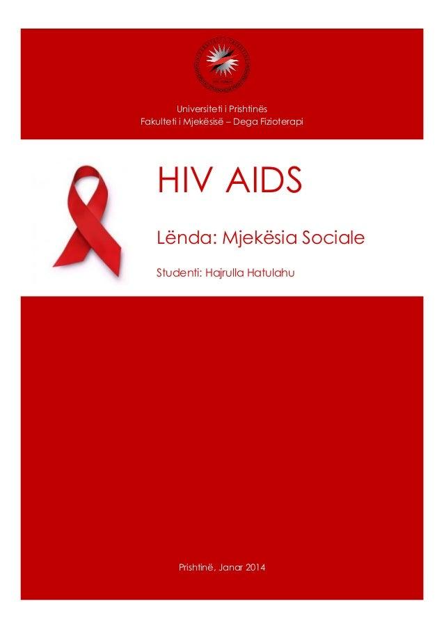 Universiteti i Prishtinës Fakulteti i Mjekësisë – Dega Fizioterapi  HIV AIDS Lënda: Mjekësia Sociale Studenti: Hajrulla Ha...
