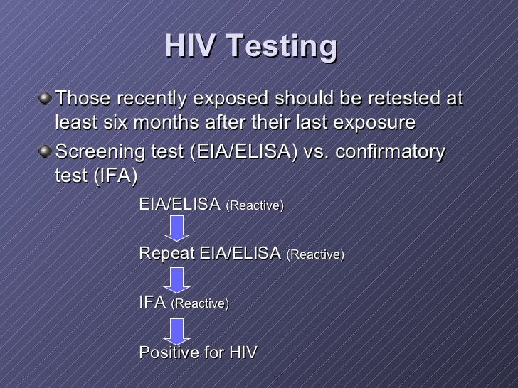 HIV Testing <ul><li>Those recently exposed should be retested at least six months after their last exposure </li></ul><ul>...