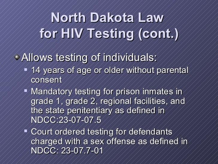 North Dakota Law  for HIV Testing (cont.) <ul><li>Allows testing of individuals: </li></ul><ul><ul><li>14 years of age or ...
