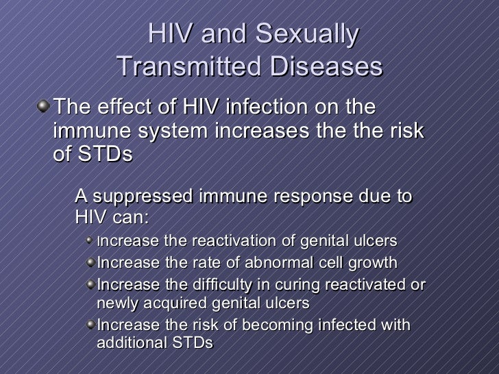 HIV and Sexually  Transmitted Diseases <ul><li>The effect of HIV infection on the immune system increases the the risk of ...