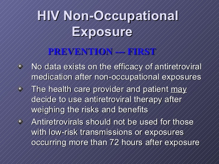HIV Non-Occupational Exposure   <ul><li>No data exists on the efficacy of antiretroviral medication after non-occupational...