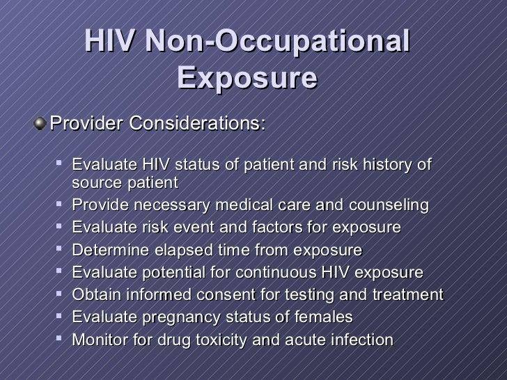 HIV Non-Occupational Exposure <ul><li>Provider Considerations: </li></ul><ul><ul><li>Evaluate HIV status of patient and ri...